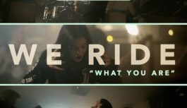 We Ride Deliver New Video 'What You Are'