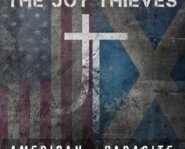 If You Crossed Ministry With The Sex Pistols You'd Get The Joy Thieves! Check Out The American Parasite Video!
