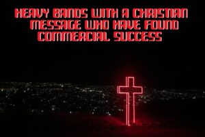 Heavy Bands With Christian Messages Who Have Found Commercial Success