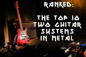 Ranked: The Top 10 Two Guitar Systems In Metal